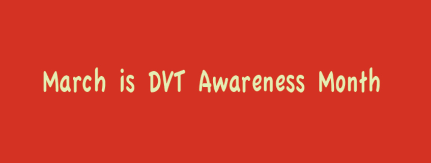 March is DVT Awareness Month